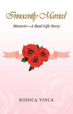 Innocently Married : Memoir a Real Life Story - Rodica Dascalu