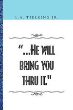 He Will Bring You Thru It : Memoir a Real Life Story - Lloyd Tielking