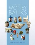 100 Years of Ceramic Money Banks - Beth Baddeley Huebner