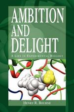 Ambition and Delight : A Life in Experimental Biology - Henry R. Bourne