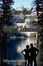 Dear God and Perfect Moments - Jeffrey David Jubelirer
