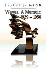 Waves, a Memoir : 1929 - 1950 - Julius J. Menn