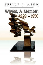 Waves, a Memoir : 1929 - 1950 - Julius Menn