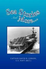 Sea Stories And More... : A Portrait of My Early Life - David B. Gibson