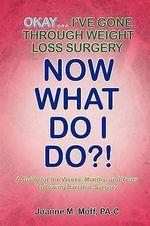 Okay... I've Gone Through Weight Loss Surgery, Now What Do I Do?! - Joanne M. Moff PA-C