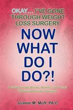 Okay... I've Gone Through Weight Loss Surgery, Now What Do I Do?! - Joanne M. Moff