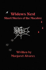 Widows Nest : Short Stories of the Macabre - Margaret Alvarez