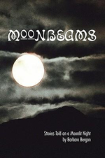 Moonbeams : Stories Told on a Moonlit Night - Barbara Bergan