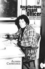 Recollections of a Truant Officer - Alfred Canecchia