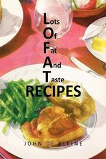 Lots of Fat and Taste Recipes - John De Kleine
