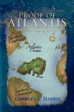 Proof of Atlantis : Records from the Past - Charles L. Harris
