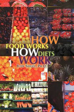 How Food Works - How Diets Work - Judy Ph. D. Siegel