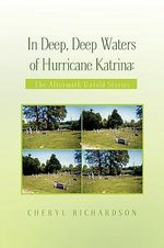 In Deep Deep Waters of Hurricane Katrina : The Aftermath Untold Stories - Cheryl Richardson