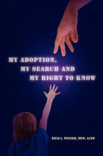 My Adoption, My Search and My Right to Know - Rick Weiner