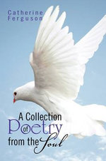 A Collection of Poetry from the Soul - Catherine Ferguson