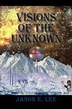 Visions of the Unknown - Jason Lee