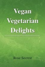 Vegan Vegetarian Delights : How to Eat Healthy and Lose Weight - Mike Secrest