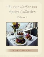 The Bar Harbor Inn Recipe Collection Volume 1 - Louis, Jr. Kiefer