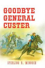 Goodbye General Custer - Sterling R. Minnoch
