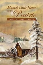 Mama's Little House on the Prairie - Mary Margaret Kruger