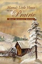 Mama's Little House on the Prairie - Mary Kruger