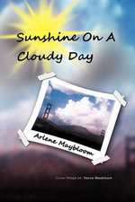 Sunshine on a Cloudy Day - Arlene Maybloom
