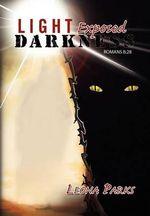 Light Exposed Darkness - Leona Parks