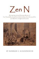 Zen N : An Inspiring and Mind-blowing Collection of Four Twentieth Century Fictional Short Stories About the Search for Life Wisdom and Spiritual Freedom - Norman Schoonebeek
