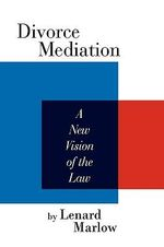 Divorce Mediation : A New Vision of the Law - Lenard Marlow