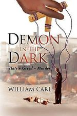 Demon in the Dark : Hate + Greed = Murder - William Carl