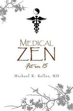 Medical Zen - Michael R. MD Keller