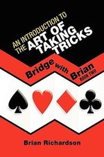 An Introduction to the Art of Taking Tricks : Bridge With Brian Book Two - Brian Richardson