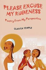 Please Excuse My Rudeness : Poetry from My Perspective - Clarita Jones