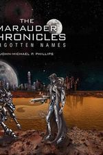 The Marauder Chronicles : Forgotten Names - John-michael P. Phillips