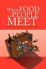 Where Food and People Meet - Phyllis Watts