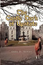 The Castle Dark of Upstate - Gary D. Henry