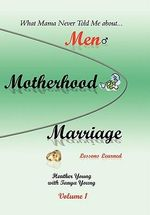 What Mama Never Told Me : About...Men, Motherhood and Marriage - Lessons Learned - Heather Young