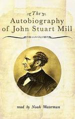 The Autobiography of John Stuart Mill - John Stuart Mill