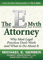 The E-Myth Attorney : Why Most Legal Practices Don't Work and What to Do about It - Michael E Gerber