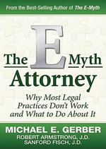 The E-Myth Attorney : Why Most Legal Practices Dont Work and What to Do about It - Michael Gerber