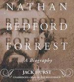 Nathan Bedford Forrest : A Biography - Jack Hurst