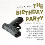The Birthday Party : A Memoir of Survival - Stanley N Alpert