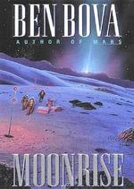 Moonrise : Moonbase Saga - Dr Ben Bova