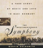 The Inextinguishable Symphony : A True Story of Music and Love in Nazi Germany - Martin Goldsmith