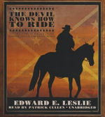 The Devil Knows How to Ride : The True Story of William Clarke Quantril and His Confederate Raiders - Edward E Leslie