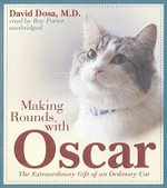 Making Rounds with Oscar : The Extraordinary Gift of an Ordinary Cat - David Dosa