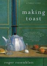 Making Toast : A Family Story - Roger Rosenblatt