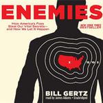 Enemies : How America's Foes Steal Our Vital Secrets and How We Let It Happen - Bill Gertz