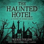 The Haunted Hotel : A Mystery of Modern Venice - Au Wilkie Collins