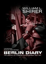 Berlin Diary : The Journal of a Foreign Correspondent, 1934-1941 - William L Shirer